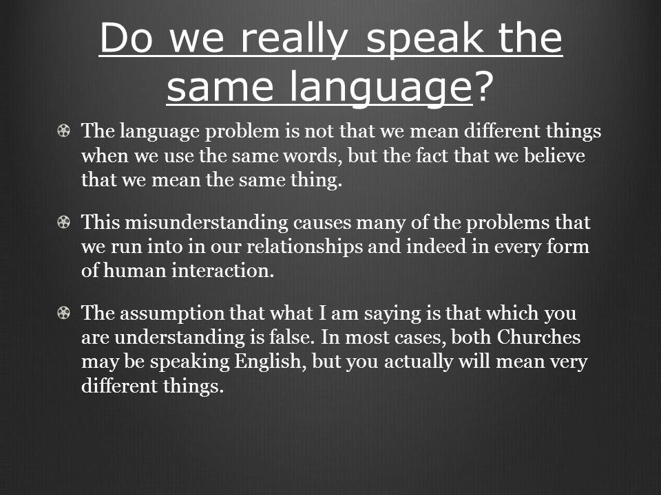 Do we really speak the same language.