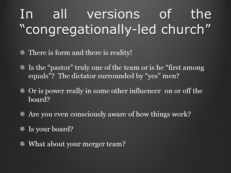 In all versions of the congregationally-led church There is form and there is reality.