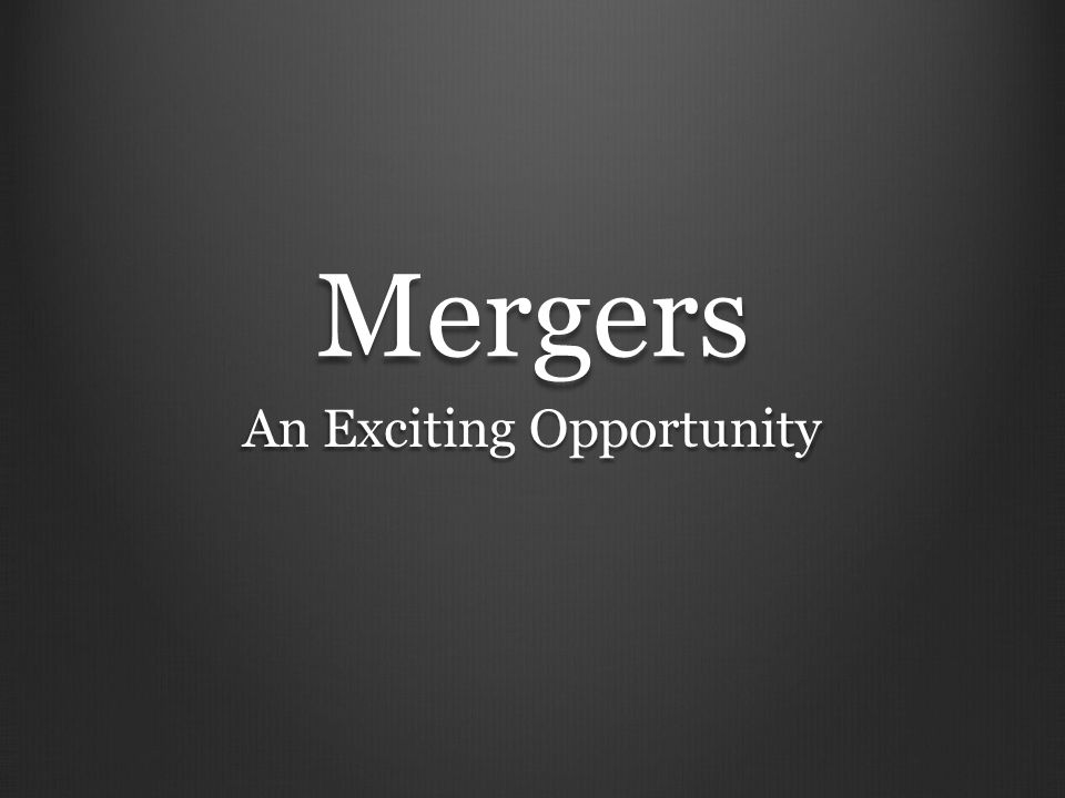 Mergers An Exciting Opportunity