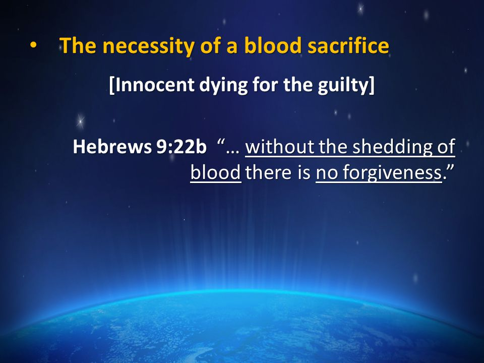 The necessity of a blood sacrifice The necessity of a blood sacrifice [Innocent dying for the guilty] Genesis 3:21 21 The Lord God made garments of skin for Adam and his wife and clothed them.