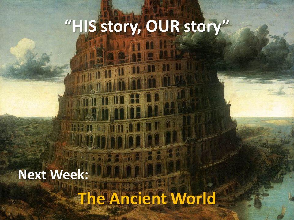 """HIS story, OUR story"" Next Week: The Ancient World"