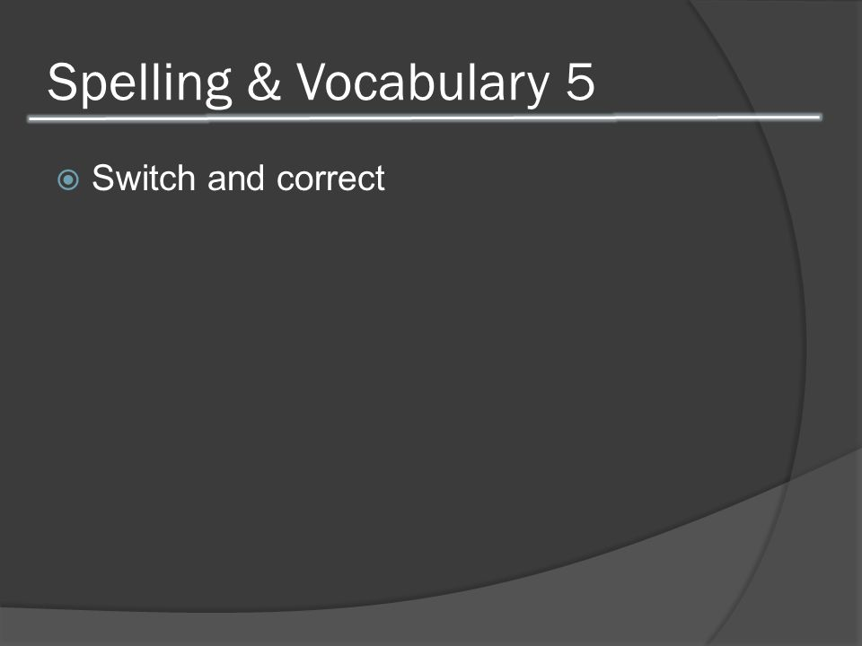 Spelling & Vocabulary 5  Switch and correct