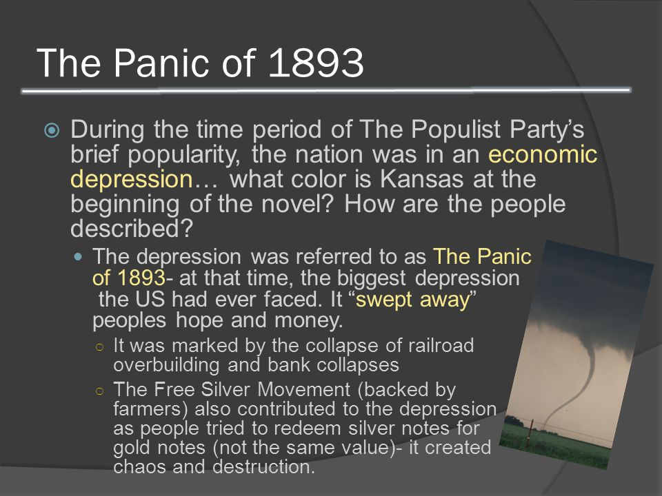 The Panic of 1893  During the time period of The Populist Party's brief popularity, the nation was in an economic depression… what color is Kansas at the beginning of the novel.