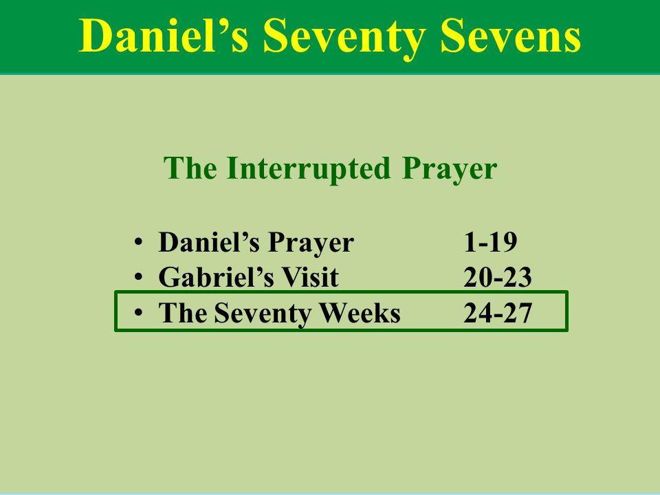 Daniel's Seventy Sevens The Interrupted Prayer Daniel's Prayer1-19 Gabriel's Visit20-23 The Seventy Weeks24-27