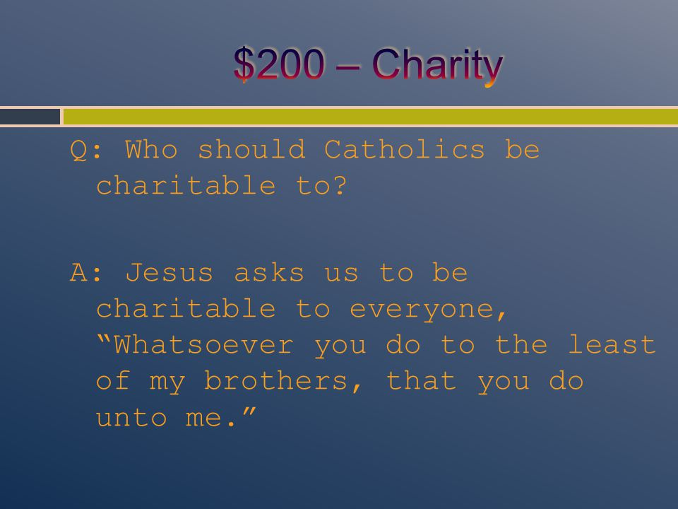 Q: Who should Catholics be charitable to.