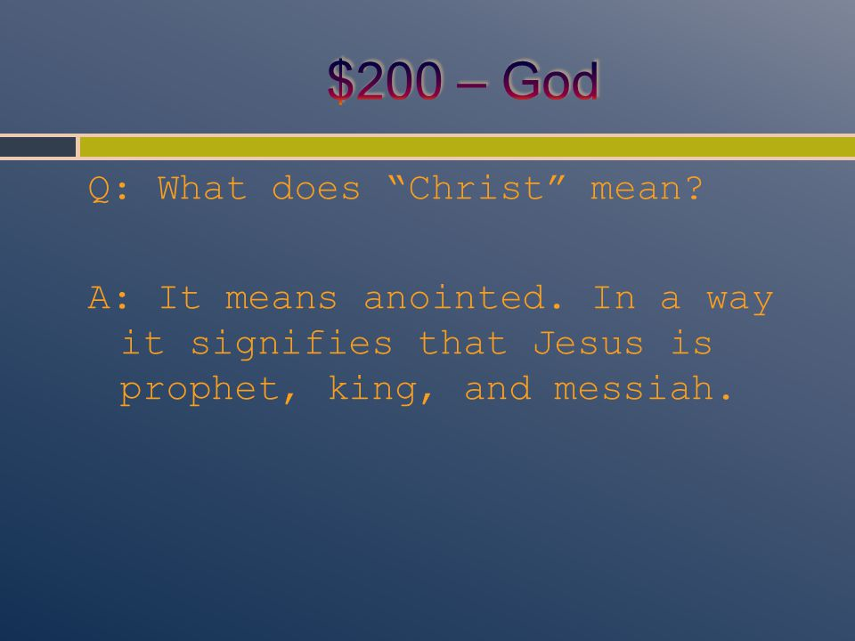 """Q: What does """"Christ"""" mean? A: It means anointed. In a way it signifies that Jesus is prophet, king, and messiah."""