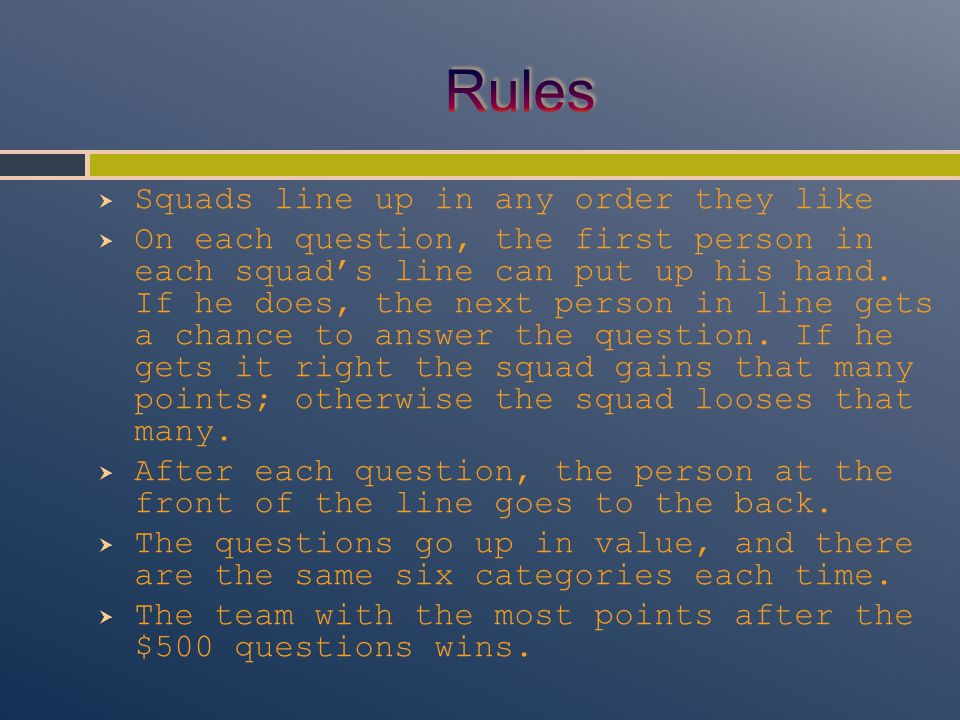  Squads line up in any order they like  On each question, the first person in each squad's line can put up his hand.