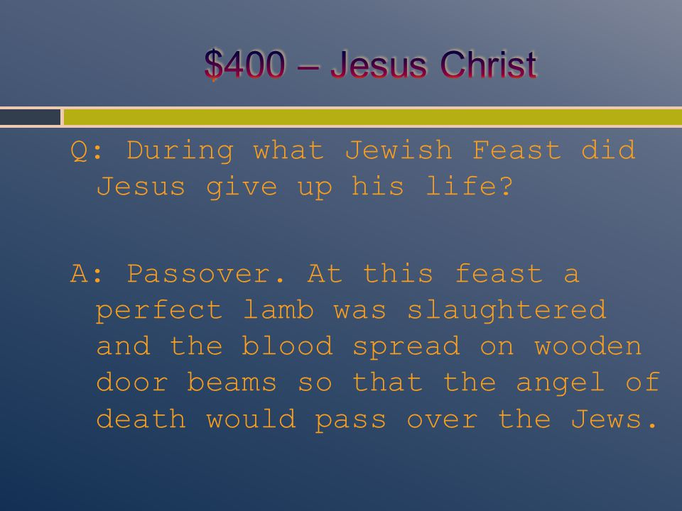 Q: During what Jewish Feast did Jesus give up his life.