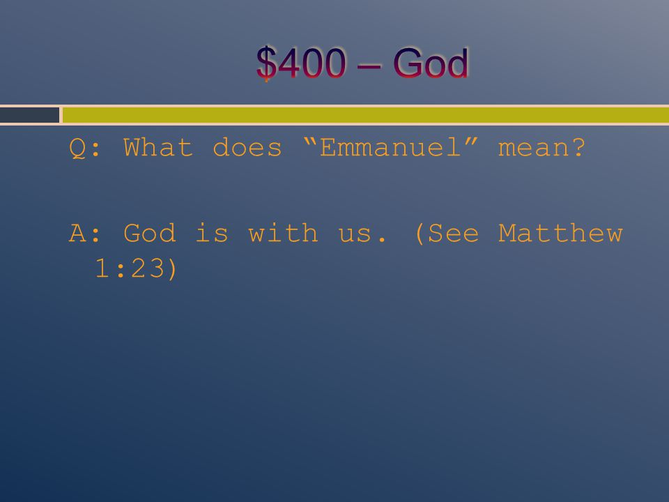 Q: What does Emmanuel mean A: God is with us. (See Matthew 1:23)