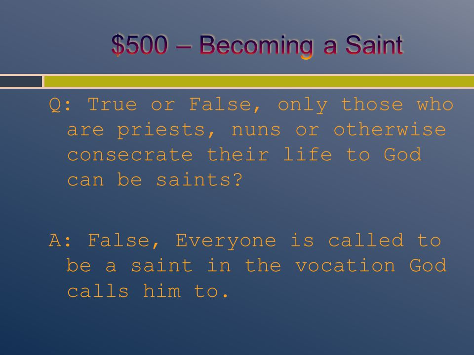 Q: True or False, only those who are priests, nuns or otherwise consecrate their life to God can be saints.