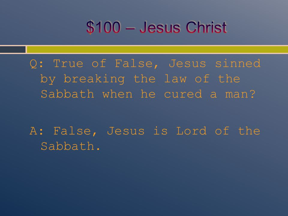 Q: True of False, Jesus sinned by breaking the law of the Sabbath when he cured a man.