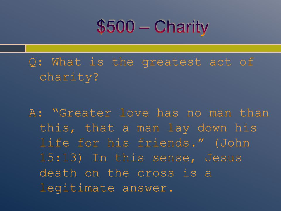 Q: What is the greatest act of charity.