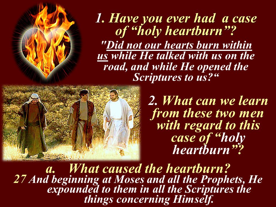 Do all people who have God's word opened to there understanding get holy heartburn .