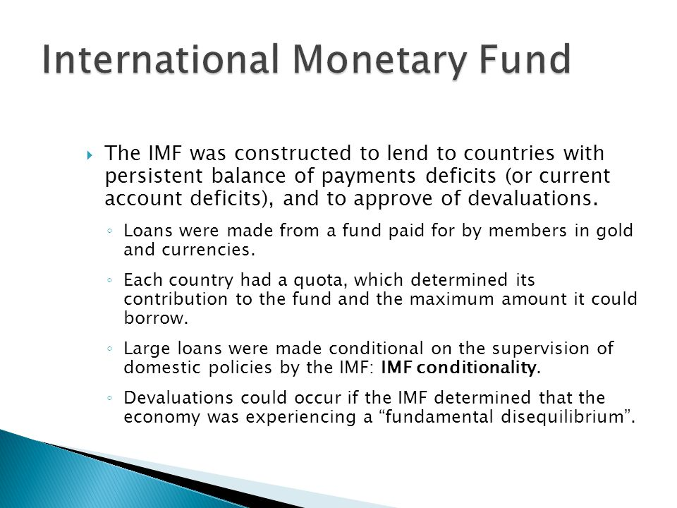  The IMF was constructed to lend to countries with persistent balance of payments deficits (or current account deficits), and to approve of devaluations.