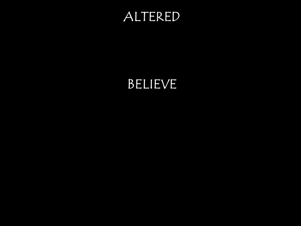 ALTERED BELIEVE