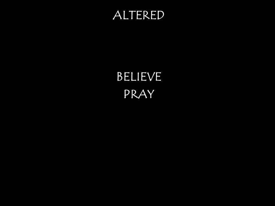 ALTERED BELIEVE PRAY