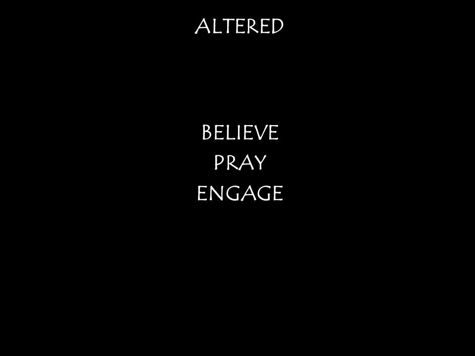 ALTERED BELIEVE PRAY ENGAGE