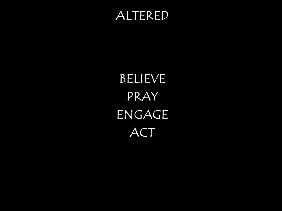 ALTERED BELIEVE PRAY ENGAGE ACT