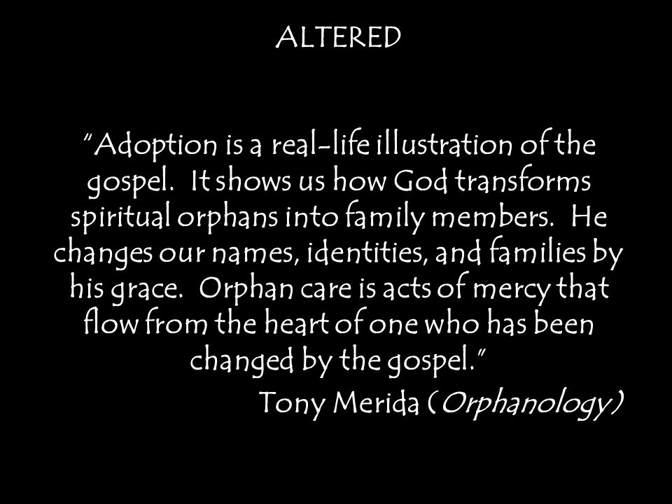 ALTERED Adoption is a real-life illustration of the gospel.