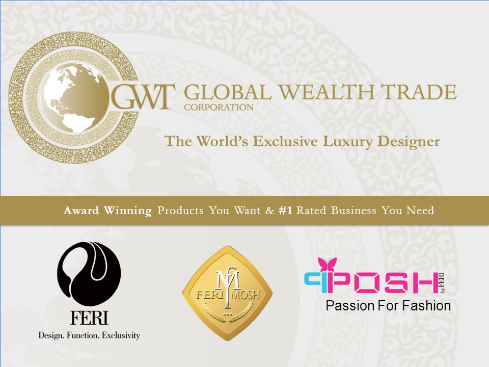 Award Winning Products You Want & #1 Rated Business You Need The World's Exclusive Luxury Designer Passion For Fashion