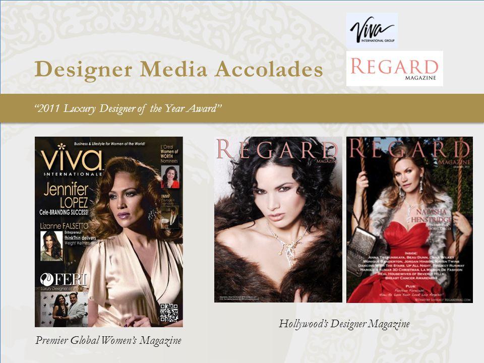 Designer Media Accolades 2011 Luxury Designer of the Year Award Hollywood's Designer Magazine Premier Global Women's Magazine