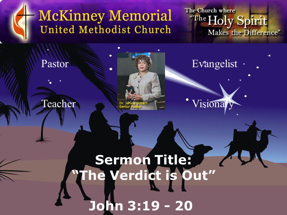Pastor Teacher Evangelist Visionary Sermon Title: The Verdict is Out John 3:19 - 20