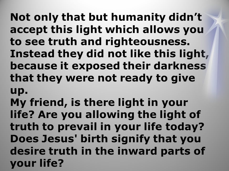 Not only that but humanity didn't accept this light which allows you to see truth and righteousness. Instead they did not like this light, because it
