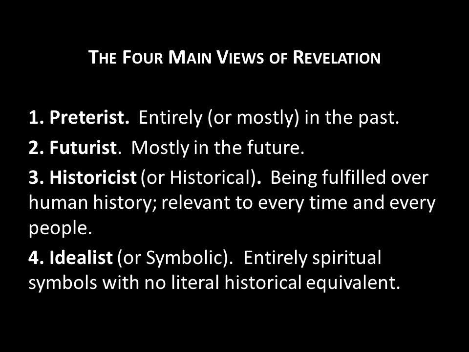 T HE F OUR M AIN V IEWS OF R EVELATION 1. Preterist.