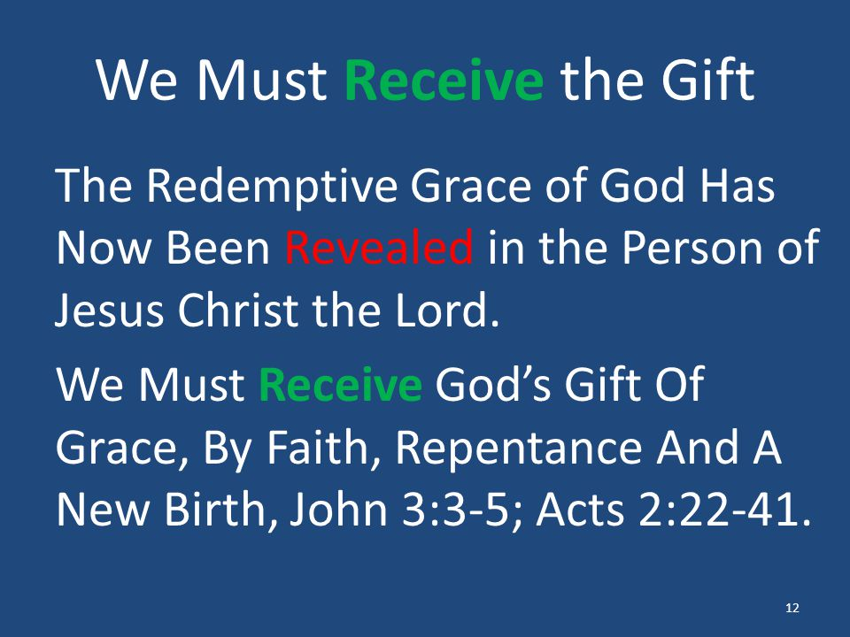 We Must Receive the Gift The Redemptive Grace of God Has Now Been Revealed in the Person of Jesus Christ the Lord.