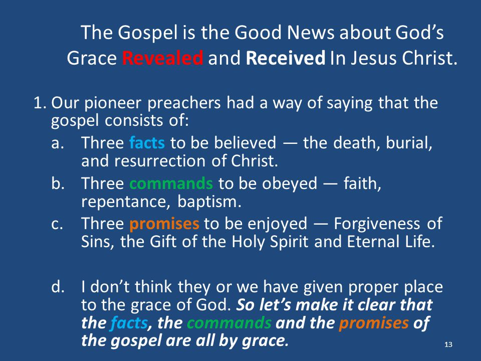 The Gospel is the Good News about God's Grace Revealed and Received In Jesus Christ. 1.Our pioneer preachers had a way of saying that the gospel consi