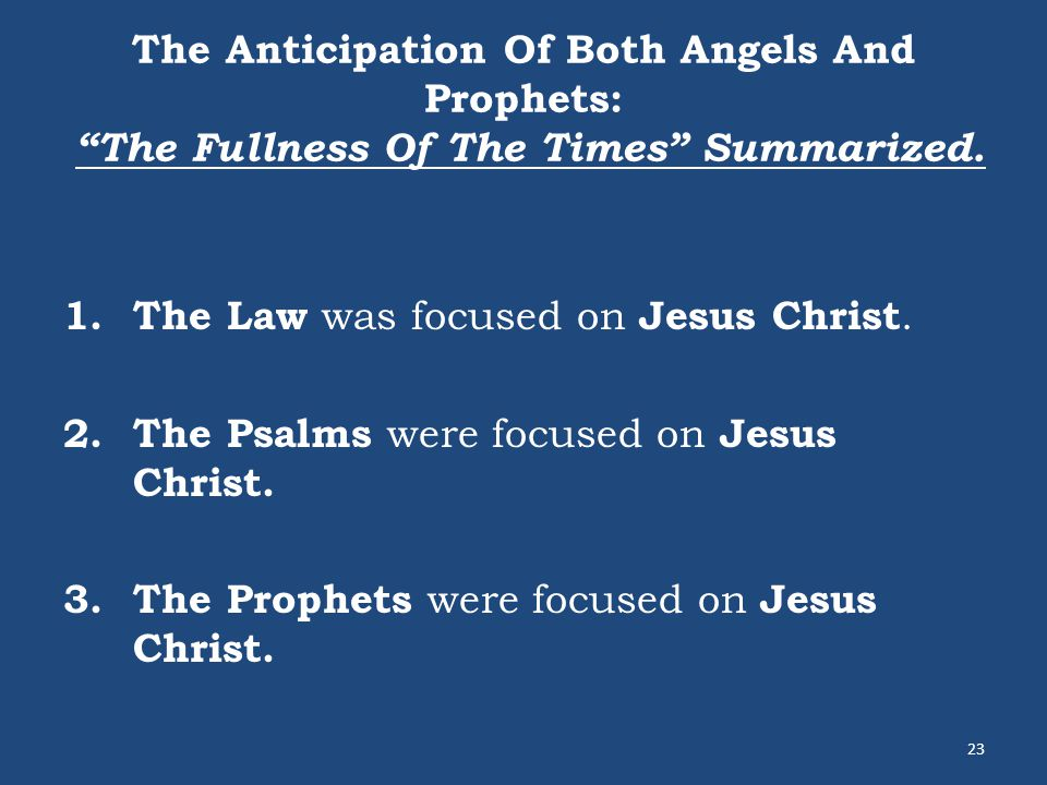 The Anticipation Of Both Angels And Prophets: The Fullness Of The Times Summarized.