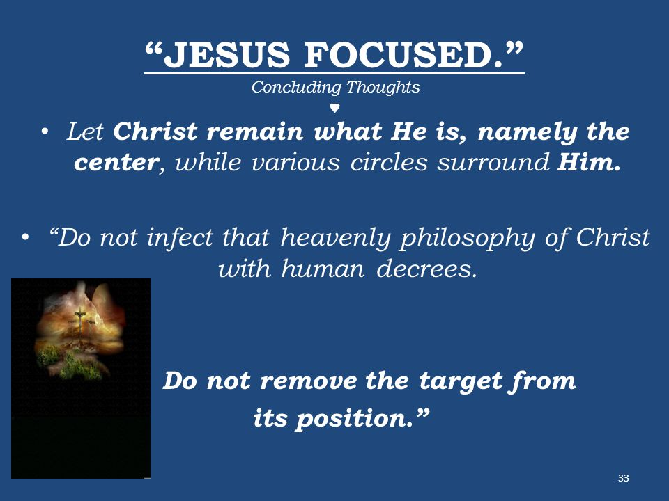 JESUS FOCUSED. Concluding Thoughts Let Christ remain what He is, namely the center, while various circles surround Him.