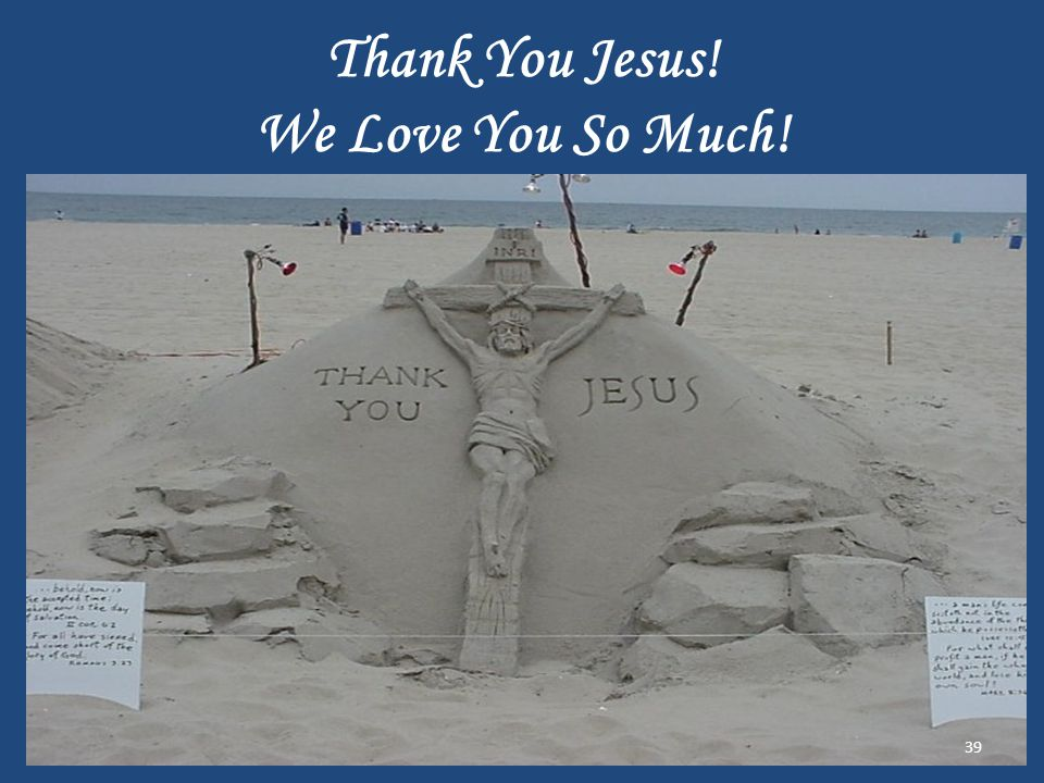 Thank You Jesus! We Love You So Much! 39