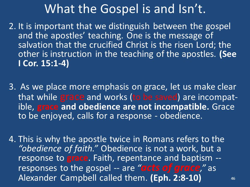 What the Gospel is and Isn't. 2.It is important that we distinguish between the gospel and the apostles' teaching. One is the message of salvation tha