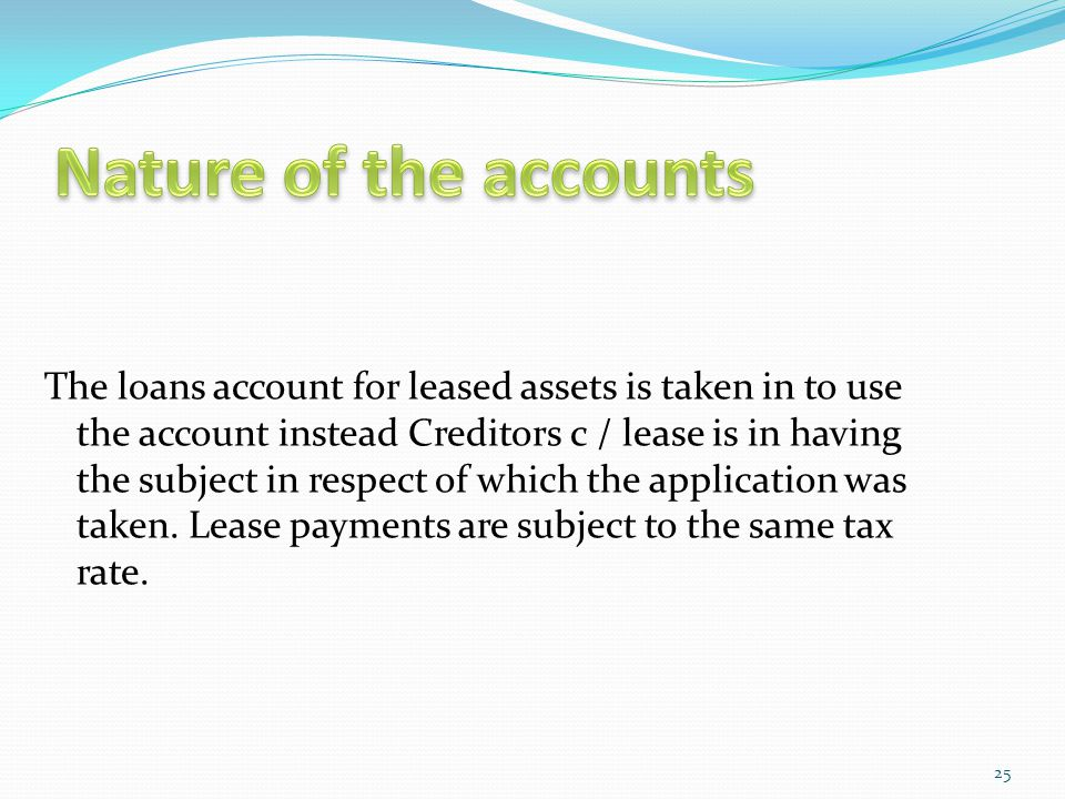 The loans account for leased assets is taken in to use the account instead Creditors c / lease is in having the subject in respect of which the applic