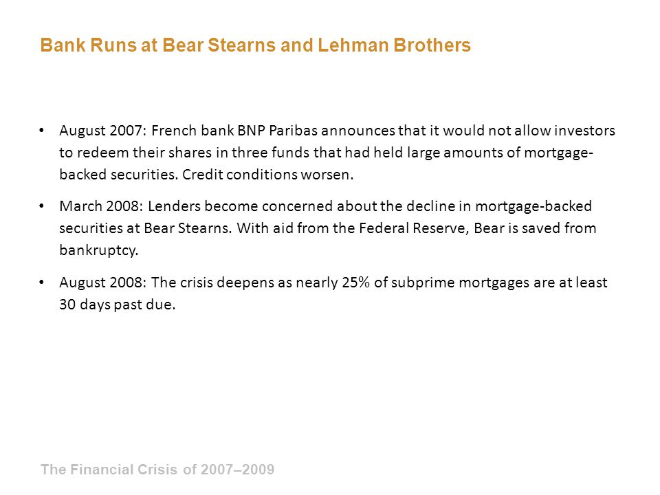 August 2007: French bank BNP Paribas announces that it would not allow investors to redeem their shares in three funds that had held large amounts of mortgage- backed securities.