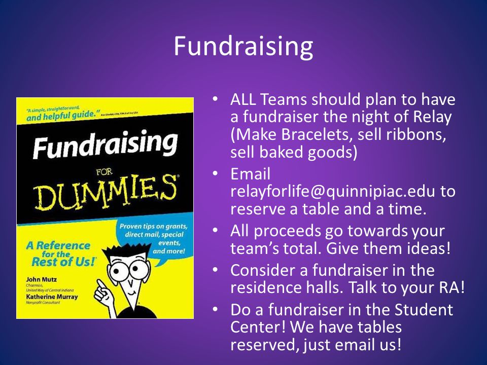 Fundraising ALL Teams should plan to have a fundraiser the night of Relay (Make Bracelets, sell ribbons, sell baked goods) Email relayforlife@quinnipi