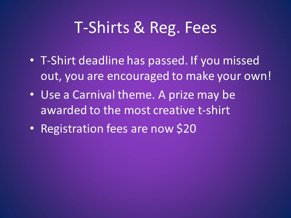 T-Shirts & Reg. Fees T-Shirt deadline has passed. If you missed out, you are encouraged to make your own! Use a Carnival theme. A prize may be awarded