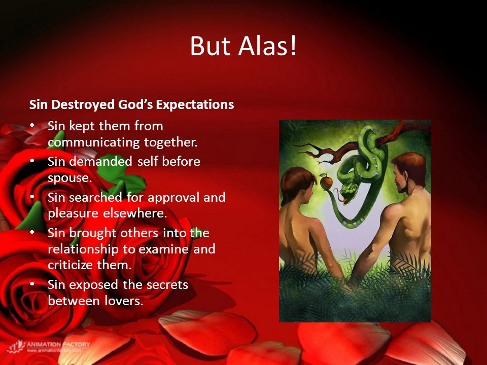 But Alas. Sin Destroyed God's Expectations Sin kept them from communicating together.