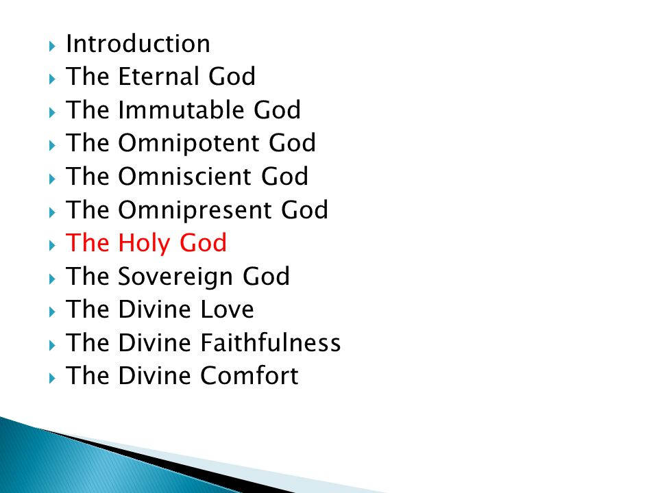  Introduction  The Eternal God  The Immutable God  The Omnipotent God  The Omniscient God  The Omnipresent God  The Holy God  The Sovereign God  The Divine Love  The Divine Faithfulness  The Divine Comfort