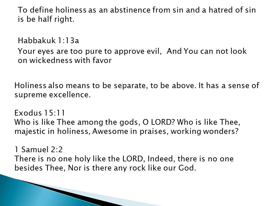 To define holiness as an abstinence from sin and a hatred of sin is be half right.