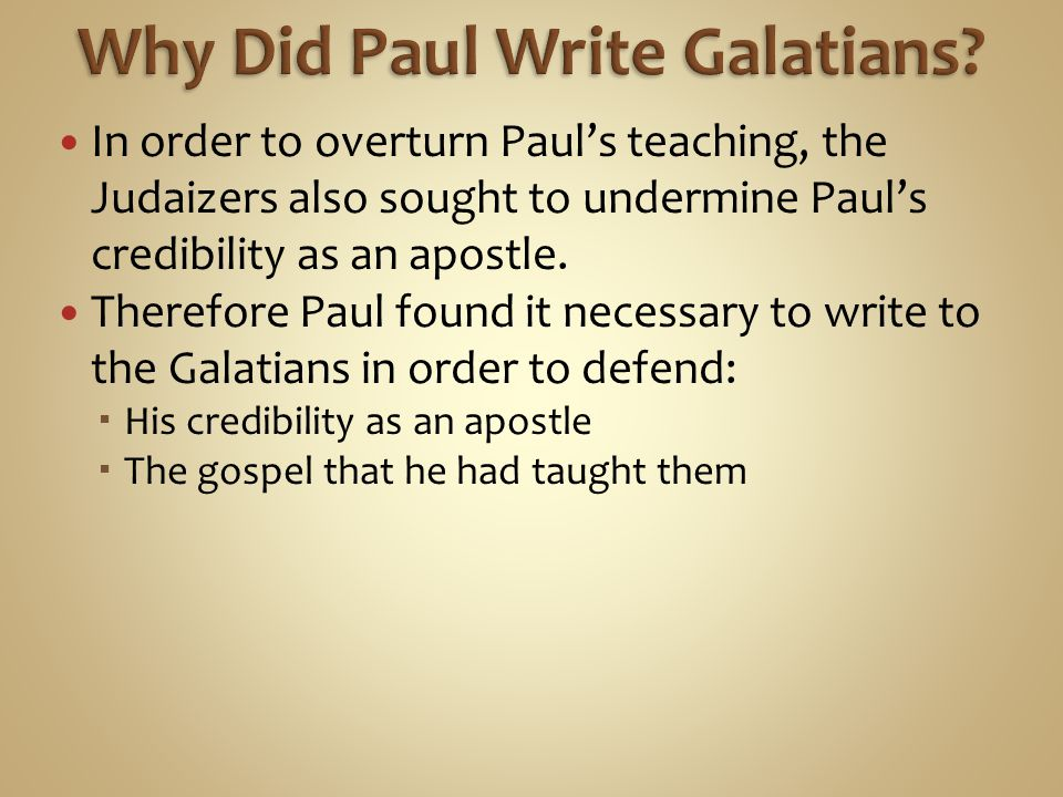 In order to overturn Paul's teaching, the Judaizers also sought to undermine Paul's credibility as an apostle.