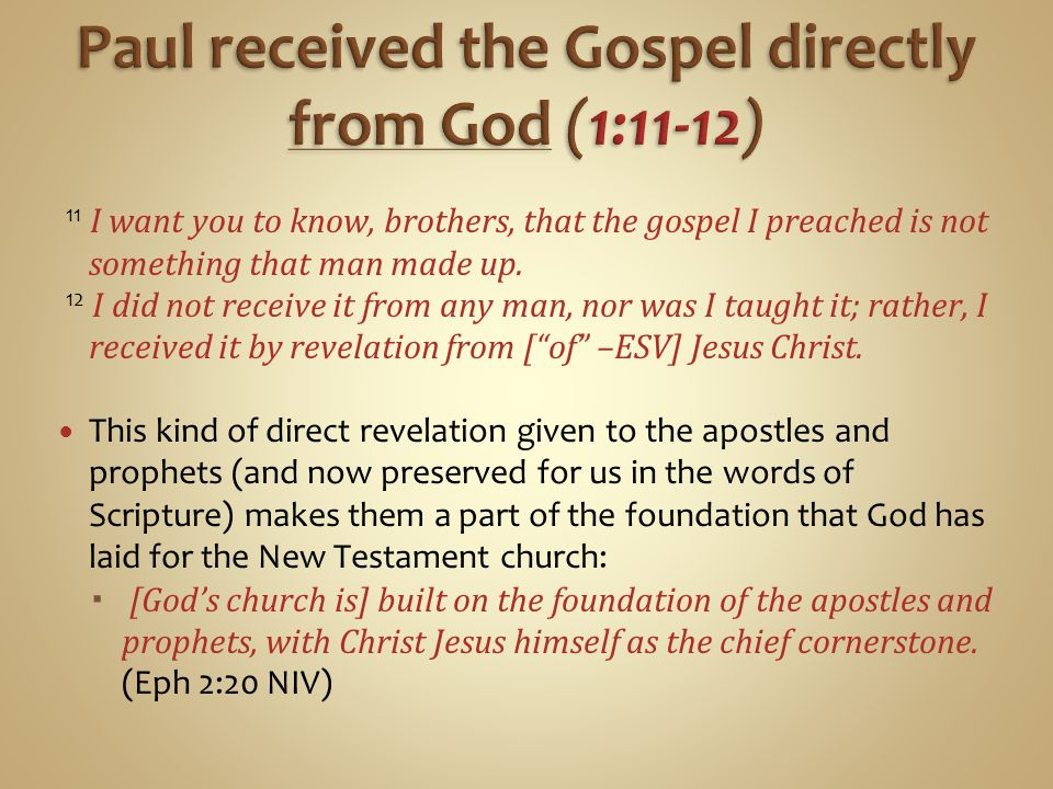 11 I want you to know, brothers, that the gospel I preached is not something that man made up.