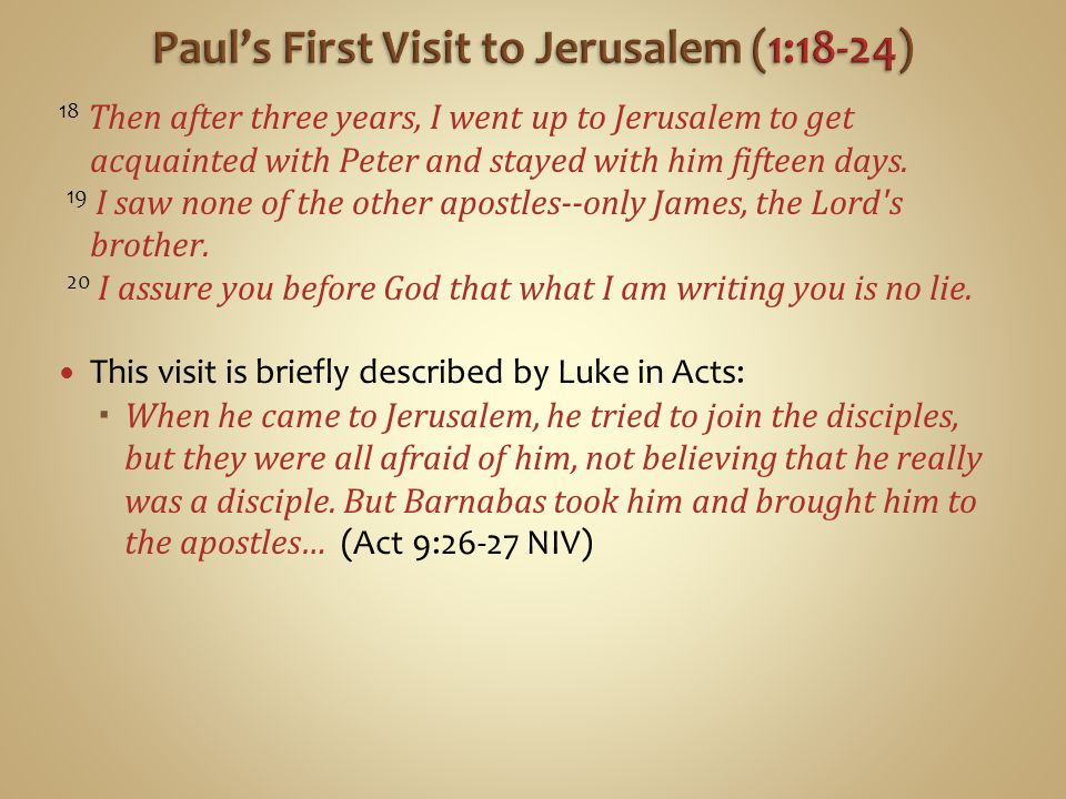 18 Then after three years, I went up to Jerusalem to get acquainted with Peter and stayed with him fifteen days.