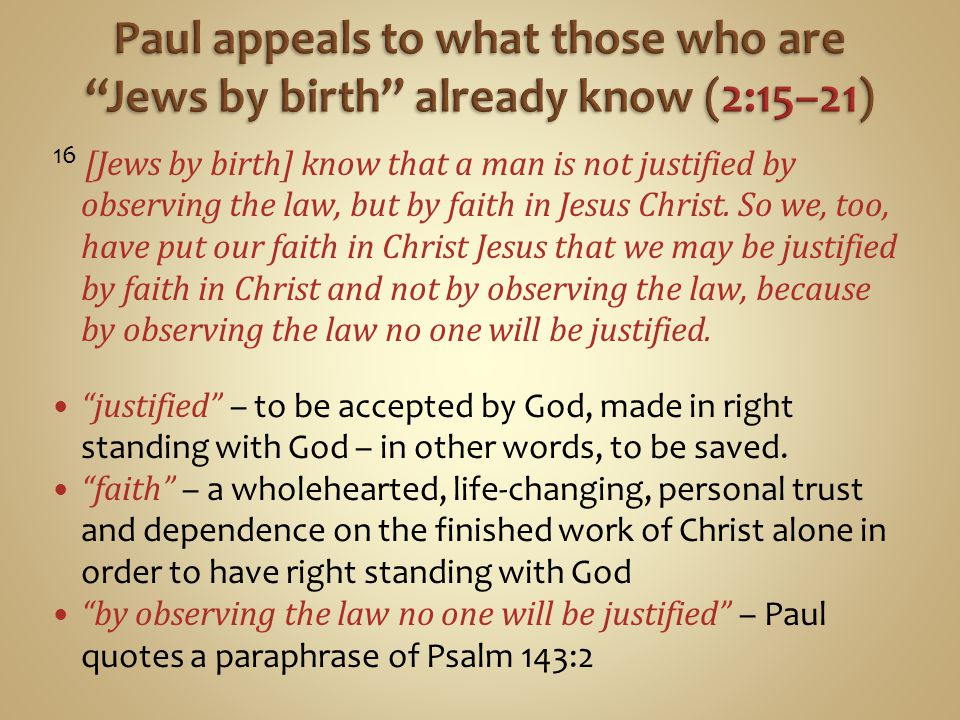 16 [Jews by birth] know that a man is not justified by observing the law, but by faith in Jesus Christ.