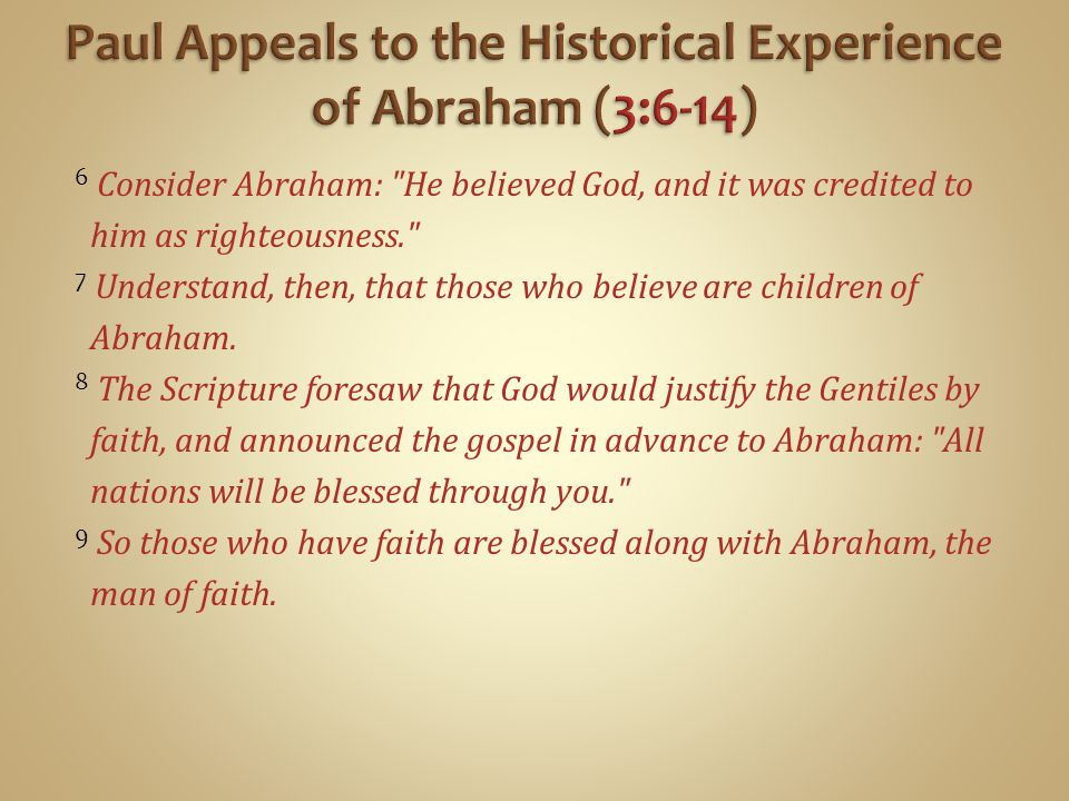 6 Consider Abraham: He believed God, and it was credited to him as righteousness. 7 Understand, then, that those who believe are children of Abraham.
