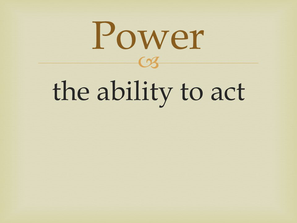  the ability to act Power