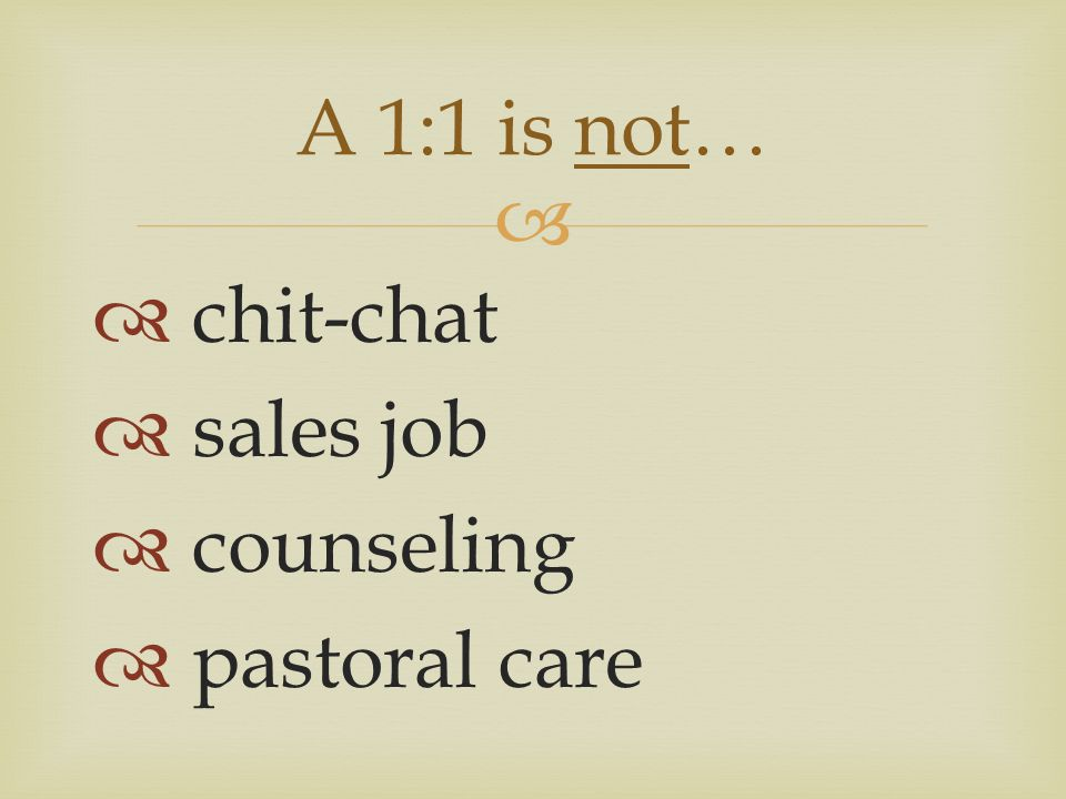   chit-chat  sales job  counseling  pastoral care A 1:1 is not…