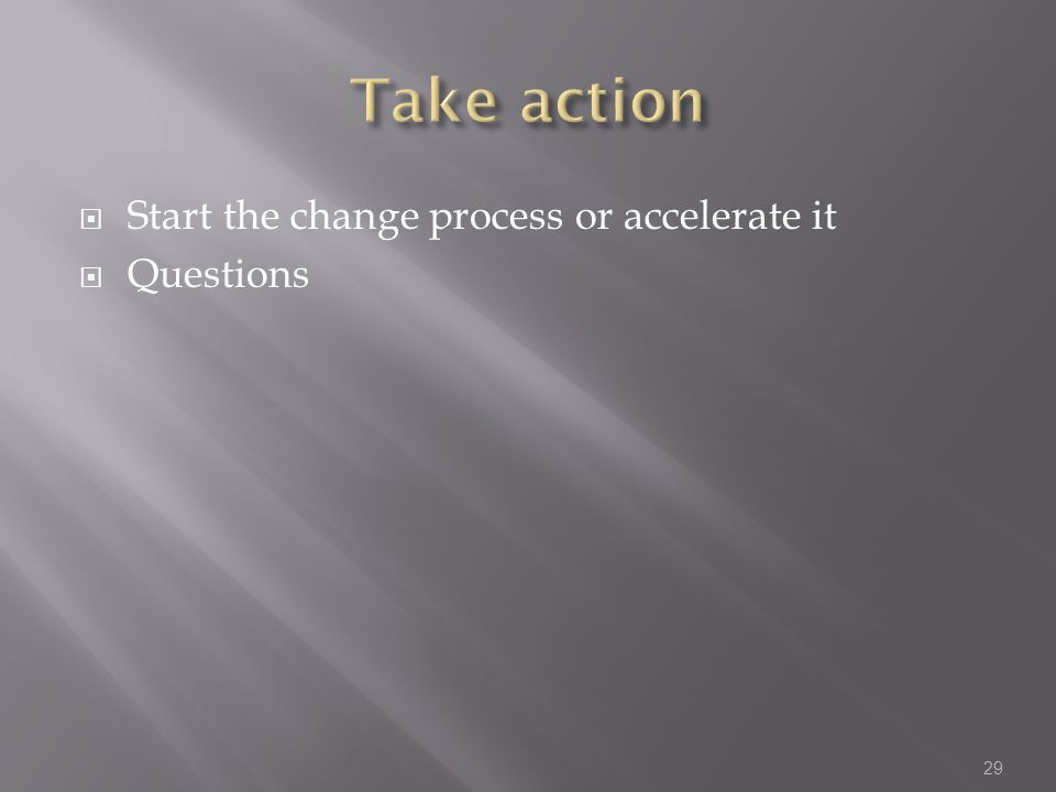  Start the change process or accelerate it  Questions 29
