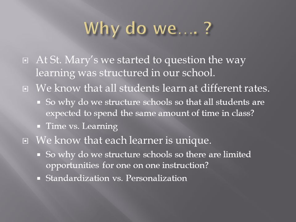  At St. Mary's we started to question the way learning was structured in our school.
